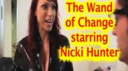 The Wand of Change Guest Starring Nicki Hunter