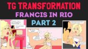 Francis in Rio Part 2 – Tg Transformation Story by Gabernet.