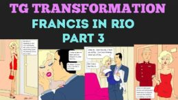 Francis in Rio Part 3 – Tg Transformation Story by Gabernet.