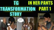 In her Pants Part 2 – Tg Transformation Story | tg tf | Male to Female Transformation.